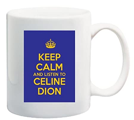 Dions Home Office. Keep Calm And Listen To Celine Dion   11 Oz Coffee Mug