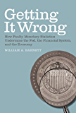 Getting it Wrong: How Faulty Monetary Statistics Undermine the Fed, the Financial System, and the Economy (MIT Press) (English Edition)