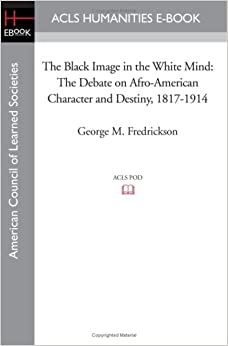 Book The Black Image in the White Mind: The Debate on Afro-American Character and Destiny, 1817-1914