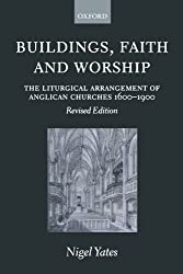 Buildings, Faith and Worship: The Liturgical Arrangement of Anglican Churches 1600-1900