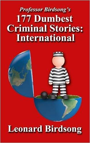 Professor Birdsong's 177 Dumbest Criminal Stories