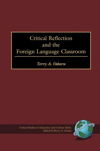 Read Online Critical Reflection and the Foreign Language Classroom (Critical Studies in Education and Culture) pdf