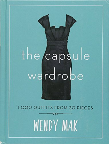 The Capsule Wardrobe: 1,000 Outfits from 30 -