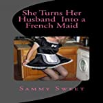 She Turns Her Husband into a French Maid | Sammy Sweet