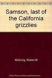 Samson, last of the California grizzlies