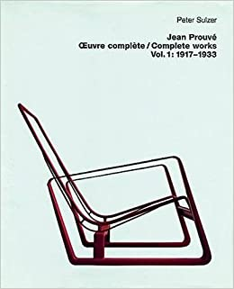 Jean Prouve Complete Works- Volume 1: 1917-1933