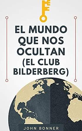 EL MUNDO QUE NOS OCULTAN: EL CLUB BILDERBERG (La gran verdad) eBook: Bonner, John: Amazon.es: Tienda Kindle