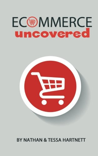 Read Online Ecommerce Uncovered - How To Start And Grow Your Ecommerce Empire pdf