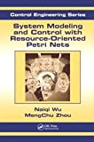 img - for System Modeling and Control with Resource-Oriented Petri Nets (Automation and Control Engineering) by MengChu Zhou (2009-10-27) book / textbook / text book