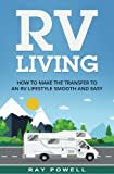 RV Living: How to Make the Transfer to an RV Lifestyle Smooth and Easy in 2017 (Freedom Lifestyle) (Volume 1)