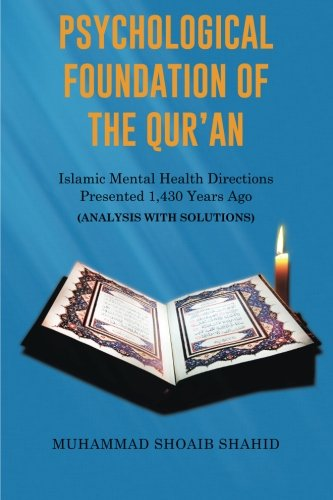Psychological Foundation of The Qur'an Iii: Islamic Mental Health Directions Presented 1,430 Years Ago (Analysis with Solutions)