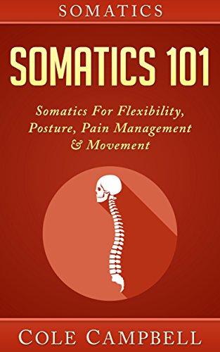 Somatics: Somatics 101: Somatics - For: Flexibility, Posture, Pain Management & Movement (Posterior Chain, Hips, Chi Kung, Craniosacral, Neurosculpting, Self Adjusting, Chronic Pain)