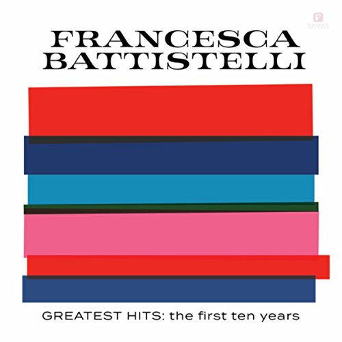 Francesca Battistelli - Greatest Hits: The First Ten Years 2017
