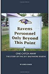 One Catch Away : The Story of the 2011 Baltimore Ravens by Baker, Soren (2012) Paperback Paperback