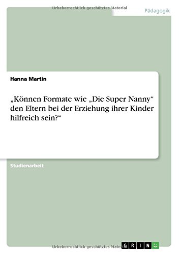 """""""Können Formate wie """"Die Super Nanny"""" den Eltern bei der Erziehung ihrer Kinder hilfreich sein?"""" (German Edition) pdf epub"""