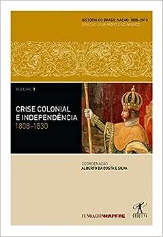 Crise colonial e independência: 1808-1830 - Livros na