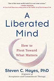 A Liberated Mind: How to Pivot Toward What Matters (English Edition)