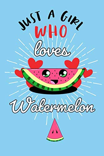 Just A Girl Who Loves Watermelon: Gift for Watermelon Lovers, Watermelon Lovers Journal / Notebook / Diary / Christmas & Birthday Gift