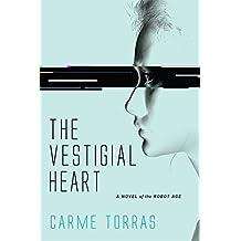 The Vestigial Heart: A Novel of the Robot Age (MIT Press)