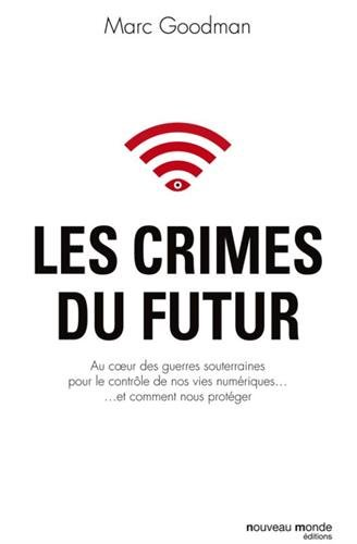 Les crimes du futur Broché – 14 septembre 2017 Marc Goodman Christophe Goffette Nouveau Monde Editions 2369425822