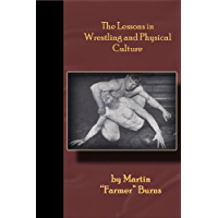 The Lessons in Wrestling and Physical Culture - Grappling, Wrestling, Submission!!