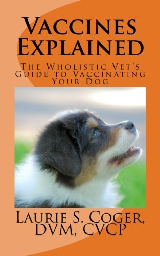 Vaccines Explained: The Wholistic Vet's Guide to Vaccinating Your Dog PDF