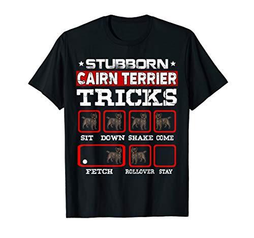 Stubborn Cairn Terrier Dog Tricks T shirt