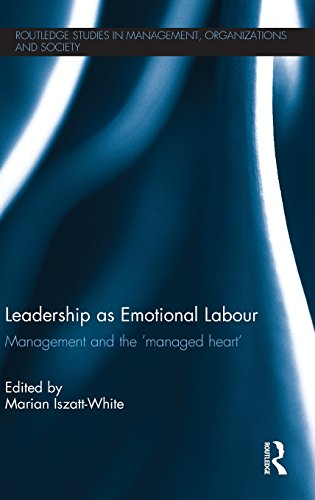 Leadership as Emotional Labour: Management and the 'Managed Heart' (Routledge Studies in Management, Organizations and S