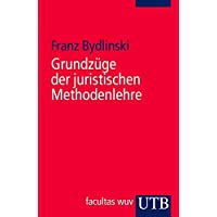 Grundzüge der juristischen Methodenlehre: Bearbeitet von Peter Bydlinski