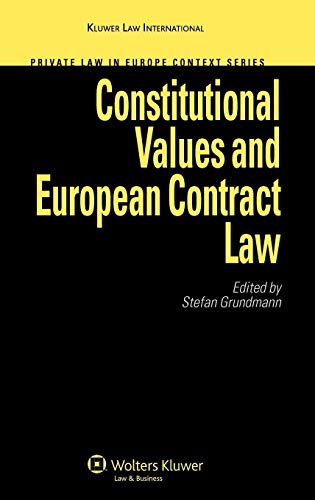 Constitutional Values and European Contract Law (Private Law in Europe Context Series)