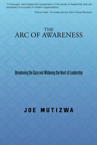 The Arc of Awareness: Broadening the Gaze and Widening the Heart of Leadership