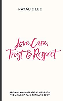 Love, Care, Trust & Respect: Reclaim your relationships from the jaws of pain, fear and guilt by [Lue, Natalie]