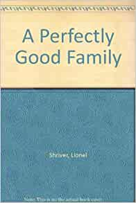 A Perfectly Good Family Lionel Shriver 9780571177370 border=