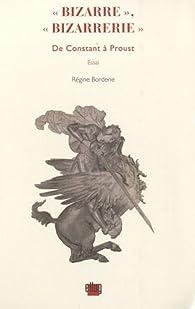 Bizarre, Bizarrerie : De Constant à Proust par Régine Borderie