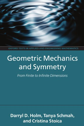 Geometric Mechanics and Symmetry: From Finite to Infinite Dimensions (Oxford Texts in Applied and Engineering Mathematic