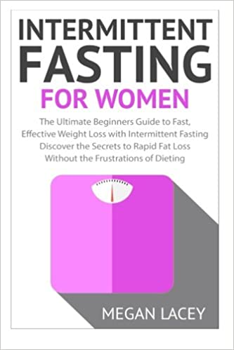 Intermittent Fasting For Women The Ultimate Beginners Guide To