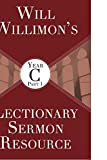 Will Willimons Lectionary Sermon Resource, Year C