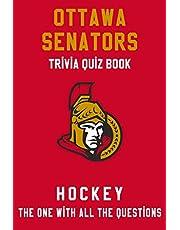 Ottawa Senators Trivia Quiz Book - Hockey - The One With All The Questions: NHL Hockey Fan - Gift for fan of Ottawa Senators