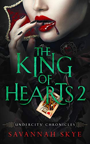 The King of Hearts 2 (Undercity Chronicles Book 3) by [Skye, Savannah]