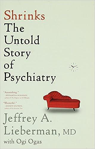 Shrinks: The Untold Story of Psychiatry: Jeffrey A