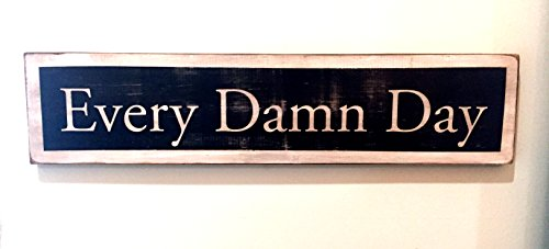 Every Damn Day - primative vintage rustic distressed antiqued sign