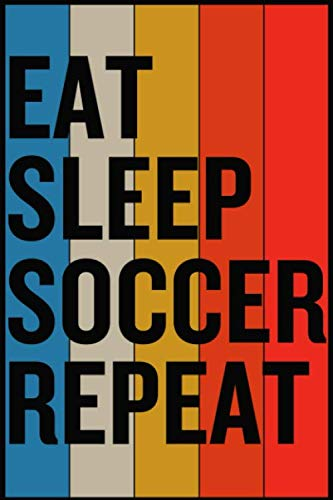 Eat Sleep Soccer Repeat: Footballer Blank Lined 6 x 9 Notebook To Write Down Soccer Tactics, Goals, Stats, Scores - Football Players Gratitude Journal For Boys, Girls
