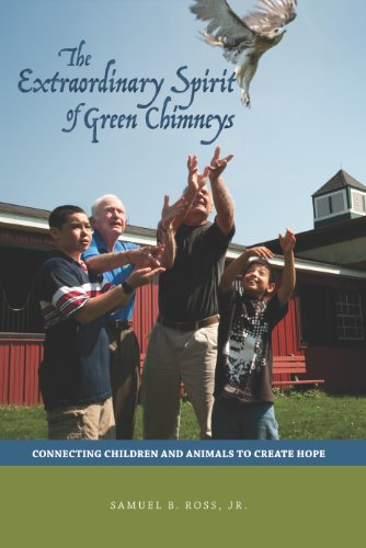 (The Extraordinary Spirit of Green Chimneys: Connecting Children and Animals to Create Hope (New Directions in the Human-animal Bond))