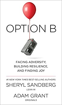 Option B: Facing Adversity, Building Resilience, and Finding Joy by [Sandberg, Sheryl, Grant, Adam]