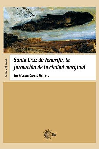 Descargar Libro Santa Cruz De Tenerife, La Formación De La Ciudad Marginal Luz Marina García Herrera