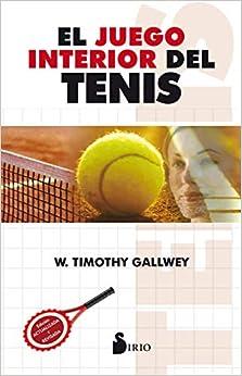 Book's Cover of JUEGO INTERIOR DEL TENIS, EL (2013) (Español) Tapa blanda – 10 diciembre 2010