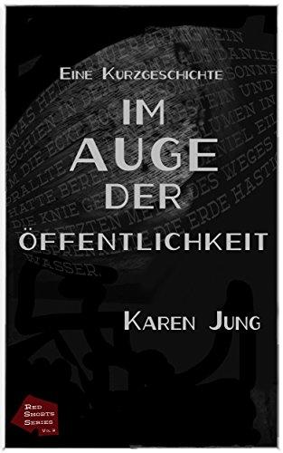 Book: Im Auge der Öffentlichkeit - Eine Kurzgeschichte (Red Shorts Series 2) [German Edition] by Karen Jung