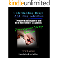 Prescription Drugs: Understanding Drugs and Drug Addiction (Treatment to Recovery and Real Accounts of Ex-Addicts Volume III – Prescription Drugs Edition Book 3)