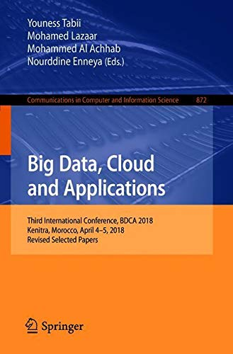 Big Data, Cloud and Applications: Third International Conference, BDCA 2018, Kenitra, Morocco, April 4–5, 2018, Revised Selected Papers (Communications in Computer and Information (Paper Processing Machine)