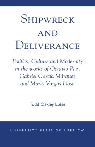 Shipwreck and Deliverance: Politics, Culture and Modernity in the works of Octavio Paz, Gabriel Garcia Marquez and Mario Vegas - View Oakley
